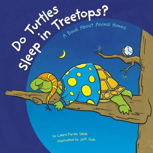 Do Turtles Sleep in Treetops?: A Book About Animal Homes (Animals All Around)