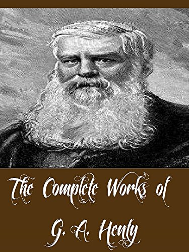The Complete Works of G. A. Henty (81 Complete Works)