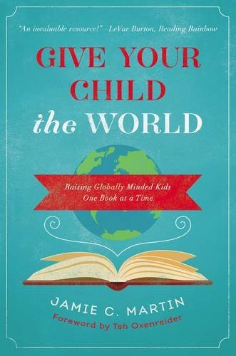 Give Your Child the World: Raising Globally Minded Kids One Book at a Time
