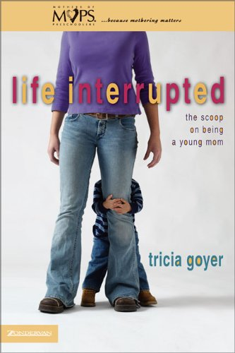 Life Interrupted: The Scoop on Being a Young Mom (Mothers of Preschoolers (Mops))