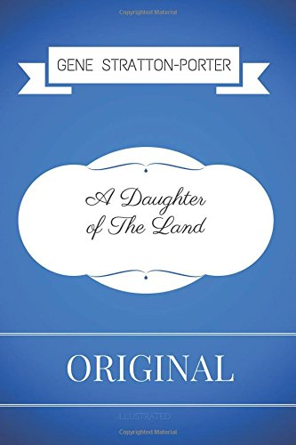 A Daughter Of The Land: By Gene Stratton Porter – Illustrated