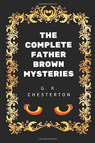 The Complete Father Brown Mysteries: By G. K. Chesterton – Illustrated
