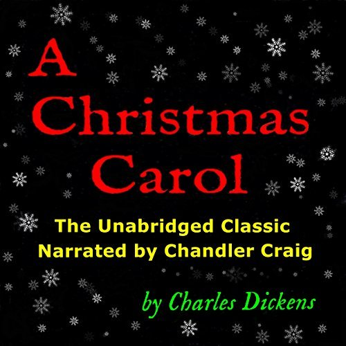 A Christmas Carol: The Unabridged Classic Narrated by Chandler Craig