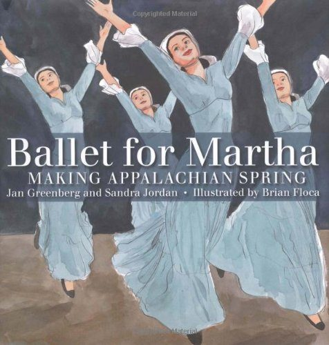 Ballet for Martha: Making Appalachian Spring (Orbis Pictus Award for Outstanding Nonfiction for Children (Awards))