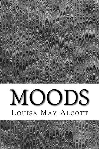 Moods: (Louisa May Alcott Classics Collection)