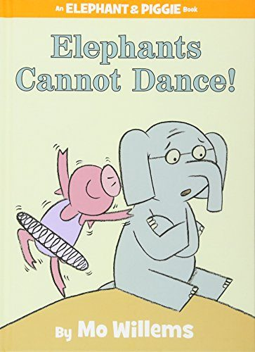 Elephants Cannot Dance! (An Elephant and Piggie Book)