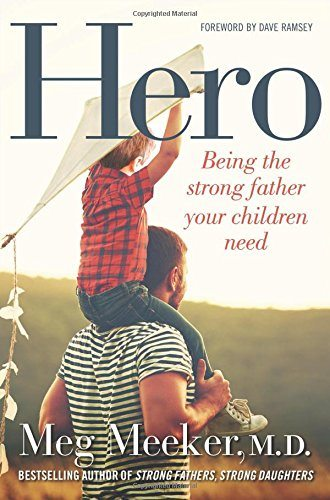 Hero: Being the Strong Father Your Children Need
