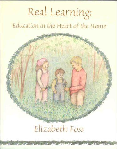Real Learning: Education in the Heart of the Home