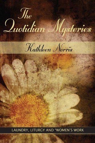"""The Quotidian Mysteries: Laundry, Liturgy and """"Women's Work"""" (Madeleva Lecture in Spirituality)"""