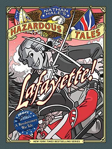 Lafayette! (Nathan Hale's Hazardous Tales #8): A Revolutionary War Tale