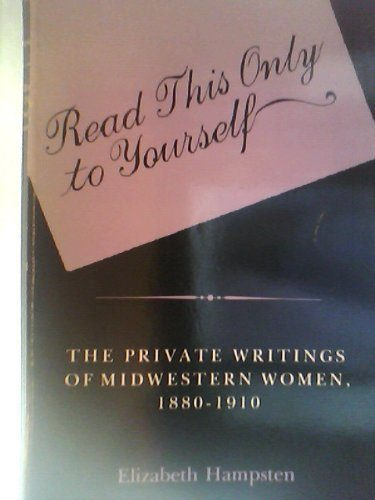 Read This Only to Yourself: The Private Writings of Midwestern Women, 1880-1910