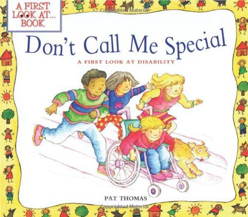 Don't Call Me Special: A First Look at Disability (A First Look At…Series)