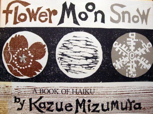 Flower, moon, snow: A book of haiku