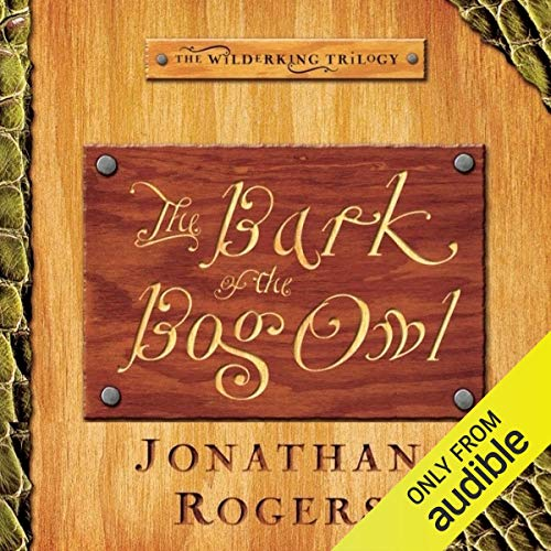 The Bark of the Bog Owl (Wilderking, Book 1)